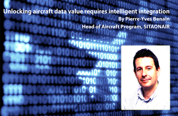 Unlocking aircraft data value requires intelligent integration. by Pierre-Yves Benain, Head of Aircraft Program, SITAONAIR