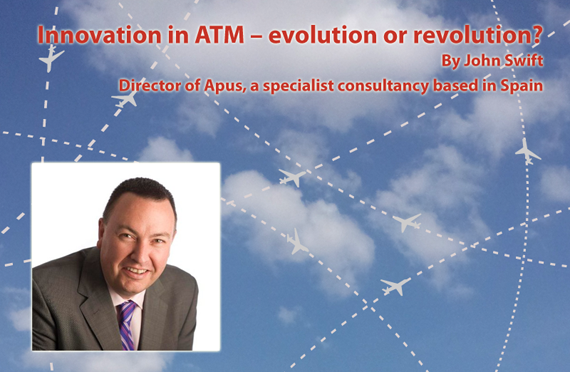 Innovation in ATM – evolution or revolution, by John Swift